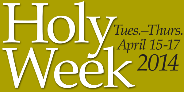 Holy Week at Richmond Hill, April 15 – 17, 2014