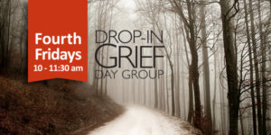 Drop-In Grief Support. Friday, October 27
