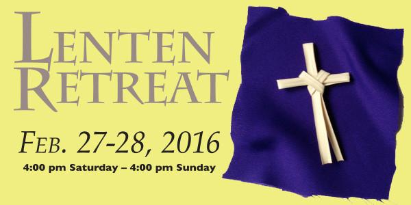 Lenten Retreat: Sat 4 pm – Sun 4 pm , Feb. 27-28