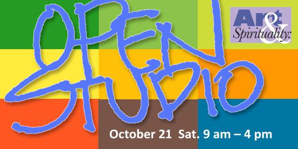 Art & Spirituality: Open Studio on Saturday, Oct. 21, 9 am – 4 pm