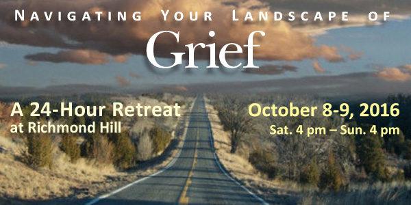 Navigating your landscape of grief, a 24-hr. retreat, Oct. 8-9