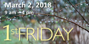 Come for 1st Friday, March 2, 2018