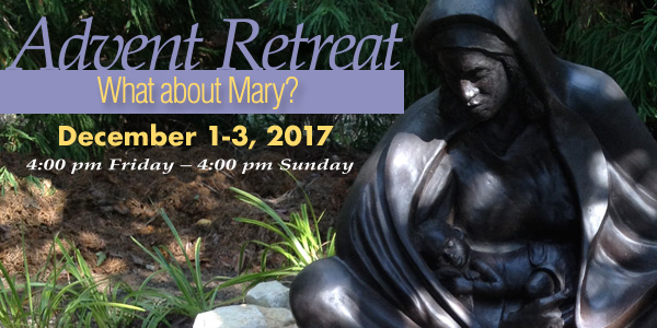 """What about Mary?"" Advent Retreat, Dec. 1-3"