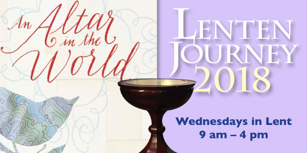 An Altar in the World: Our Lenten Journey 2018
